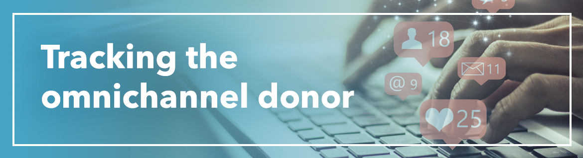 Tracking the omnichannel donor